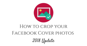 How to make your Facebook Cover photos fit perfectly crop dimensions 2018 feature